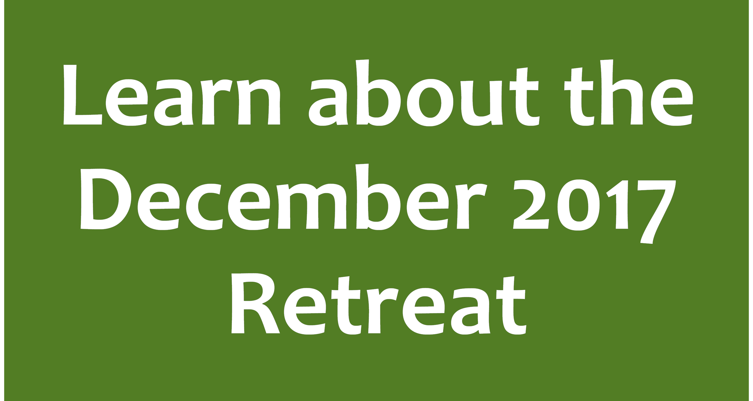 Learn about the December 2017 Retreat