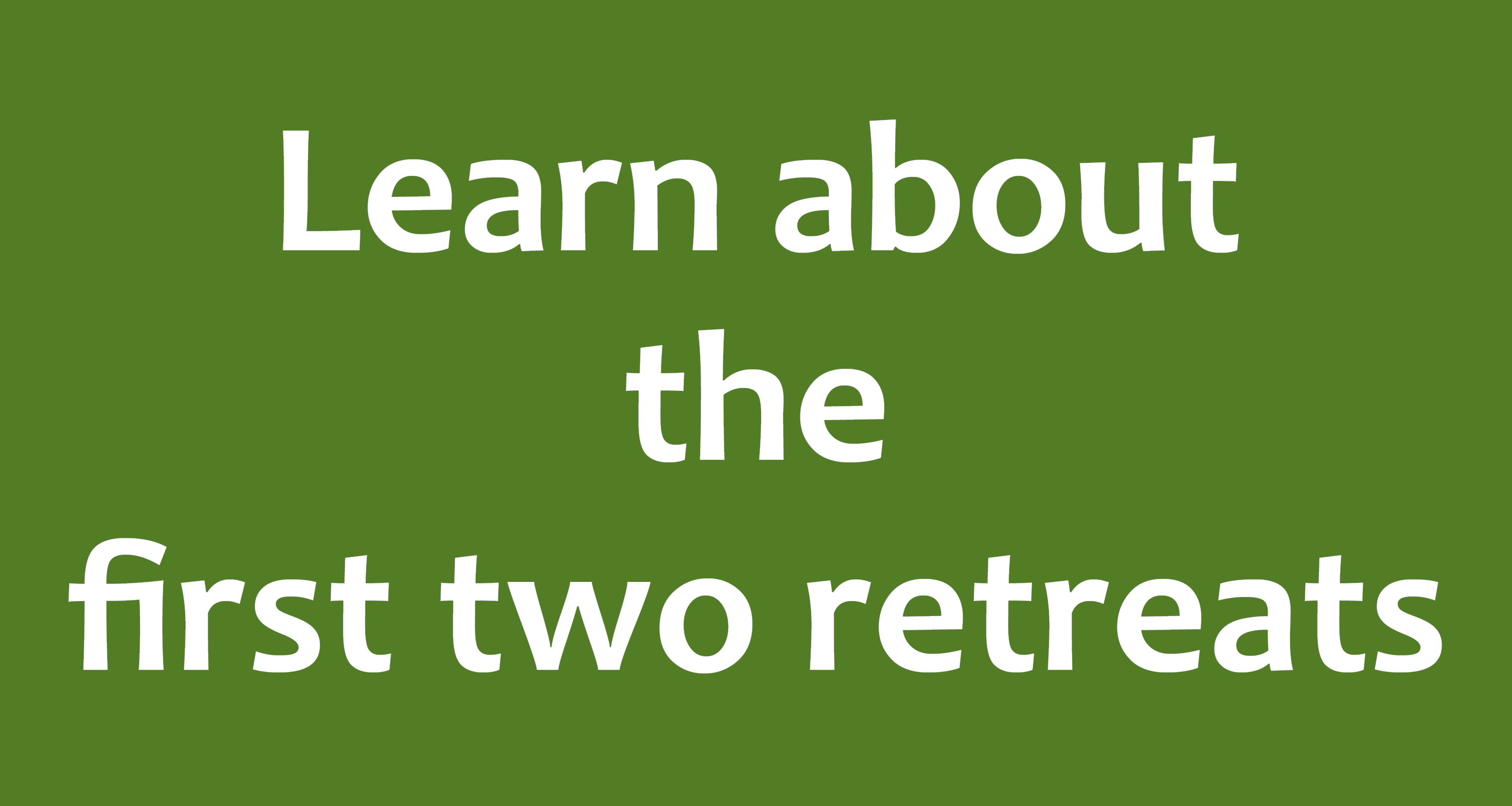 Learn about the first two retreats