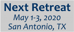 Next Retreat: May 1-3, 2020 in San Antonio, Texas