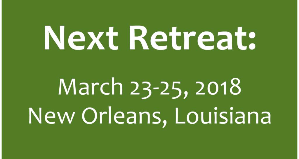 Next Retreat: March 23-25, 2018, New Orleans, LA